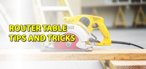 Router Table Tips and Tricks